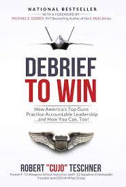 Amazon.com: Debrief to Win: How America's Top Guns Practice Accountable  Leadership...and How You Can, Too! (Vmax Group's Debrief-Focused Approach)  (9781732929807): Teschner, Robert C: Books